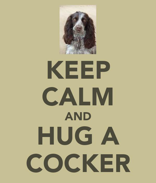 KEEP CALM AND HUG A COCKER