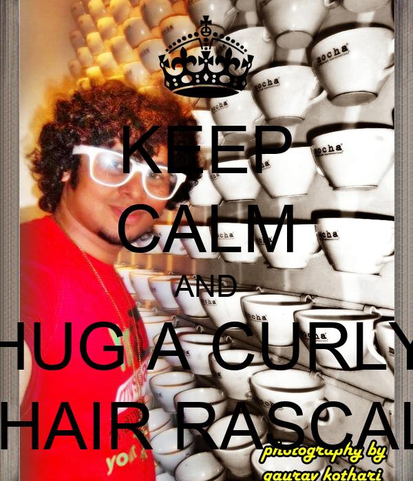 KEEP CALM AND HUG A CURLY  HAIR RASCAL