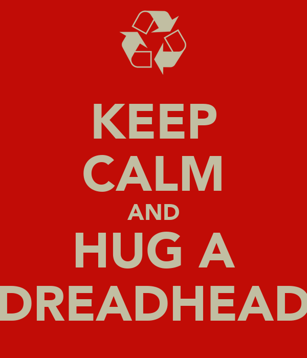 KEEP CALM AND HUG A DREADHEAD