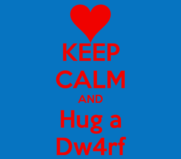KEEP CALM AND Hug a Dw4rf
