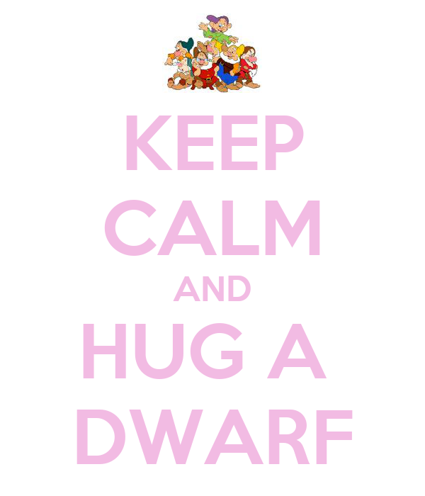 KEEP CALM AND HUG A  DWARF