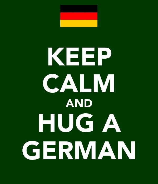 KEEP CALM AND HUG A GERMAN
