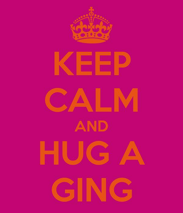 KEEP CALM AND HUG A GING