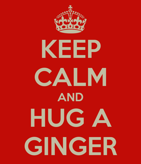 KEEP CALM AND HUG A GINGER