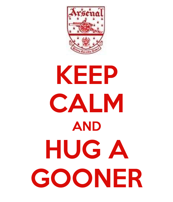 KEEP CALM AND HUG A GOONER