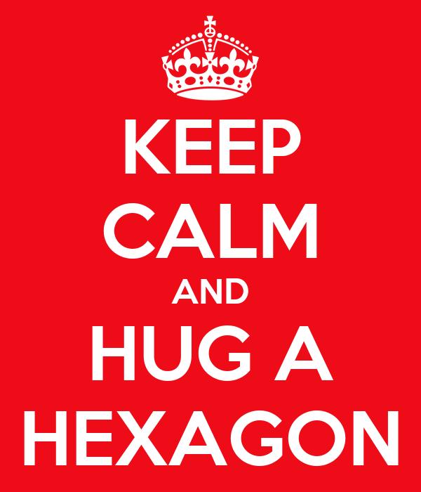 KEEP CALM AND HUG A HEXAGON