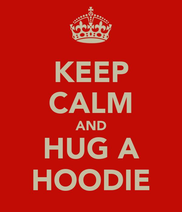 KEEP CALM AND HUG A HOODIE