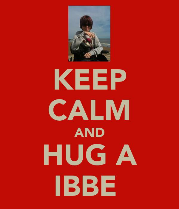 KEEP CALM AND HUG A IBBE