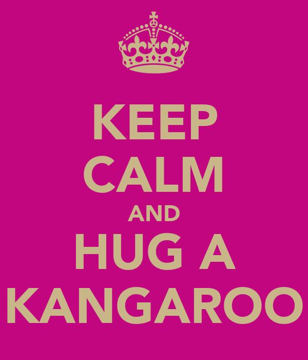 KEEP CALM AND HUG A KANGAROO