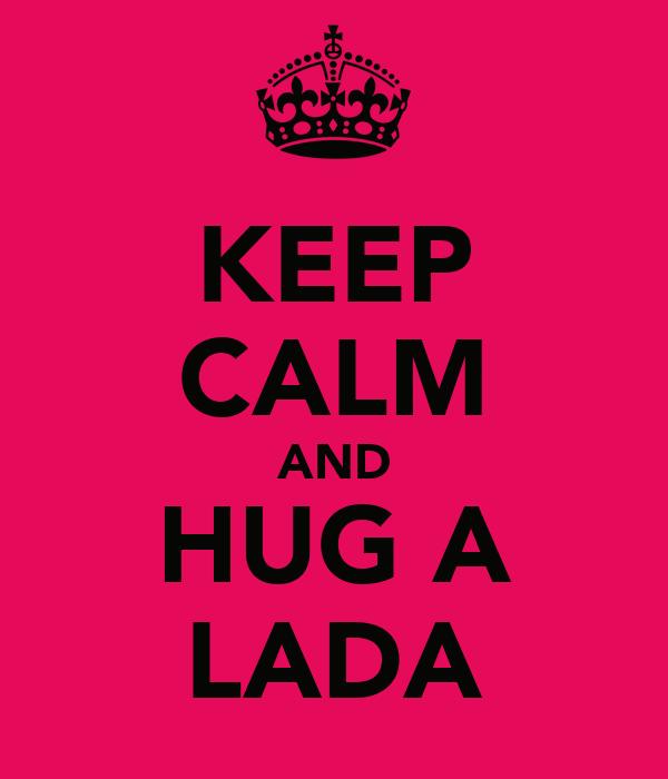KEEP CALM AND HUG A LADA