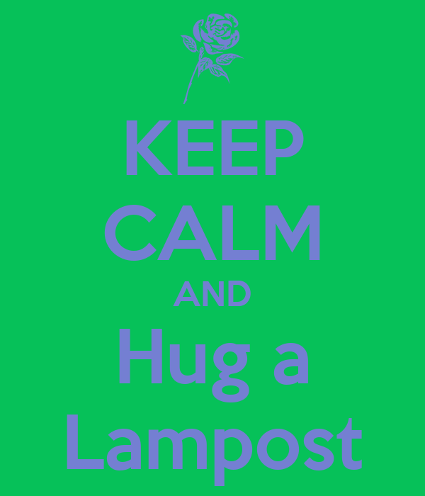 KEEP CALM AND Hug a Lampost