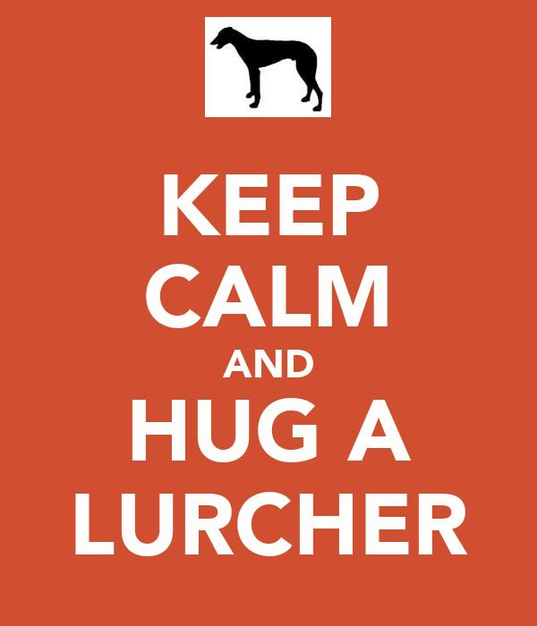 KEEP CALM AND HUG A LURCHER