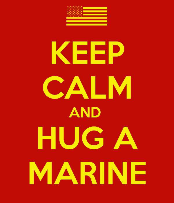 KEEP CALM AND  HUG A MARINE