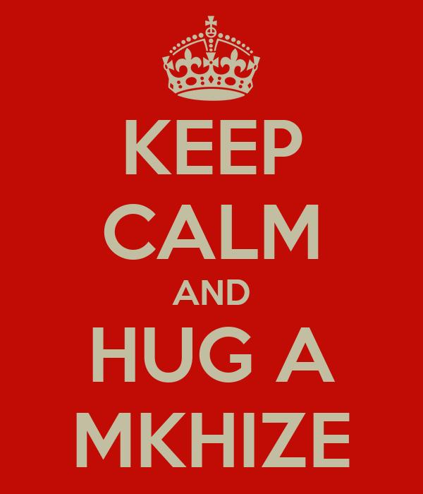 KEEP CALM AND HUG A MKHIZE