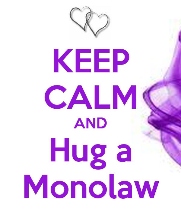 KEEP CALM AND Hug a Monolaw