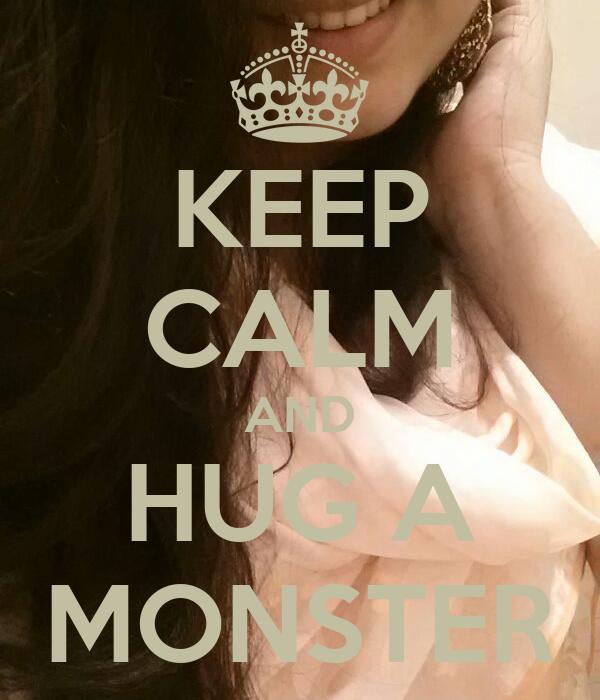 KEEP CALM AND HUG A MONSTER