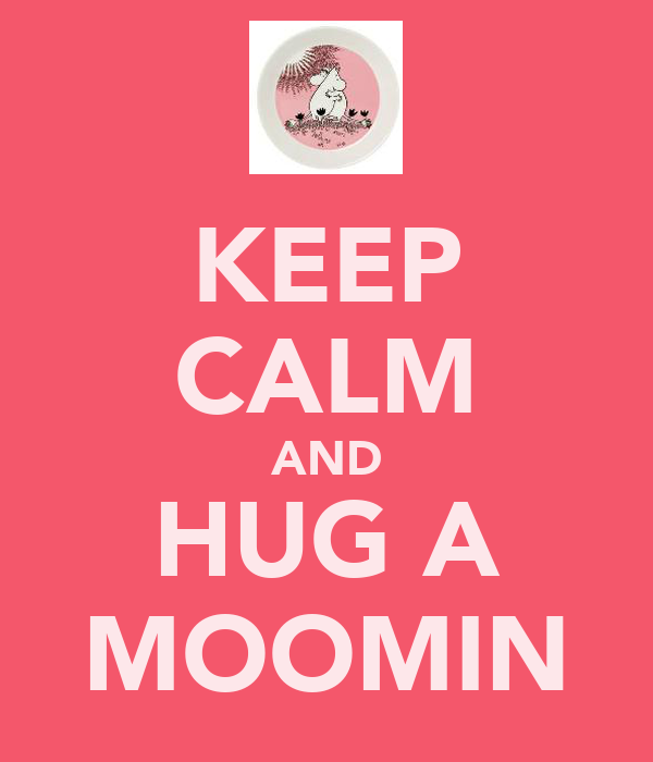 KEEP CALM AND HUG A MOOMIN