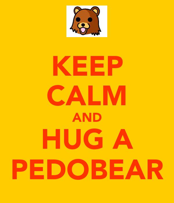 KEEP CALM AND HUG A PEDOBEAR