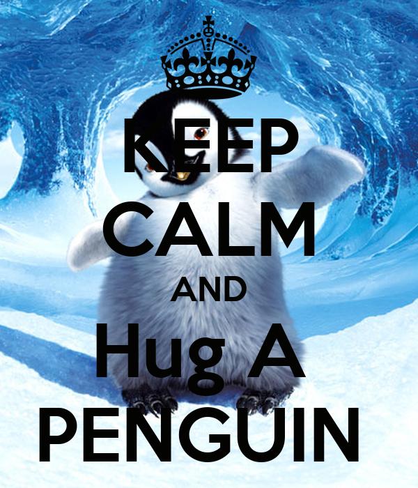 KEEP CALM AND Hug A  PENGUIN