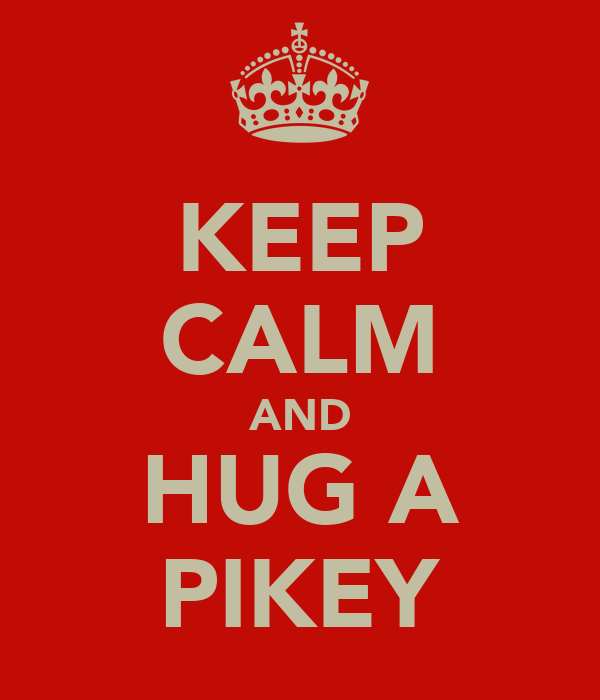 KEEP CALM AND HUG A PIKEY