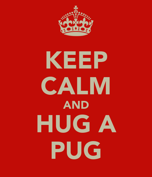 KEEP CALM AND HUG A PUG