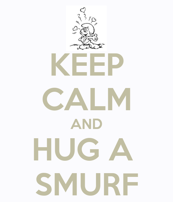 KEEP CALM AND HUG A  SMURF