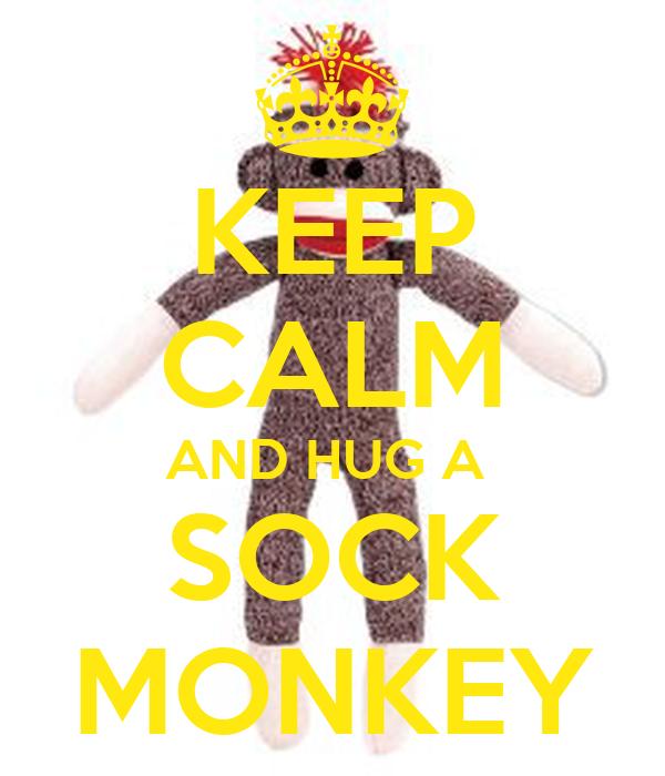 KEEP CALM AND HUG A  SOCK MONKEY