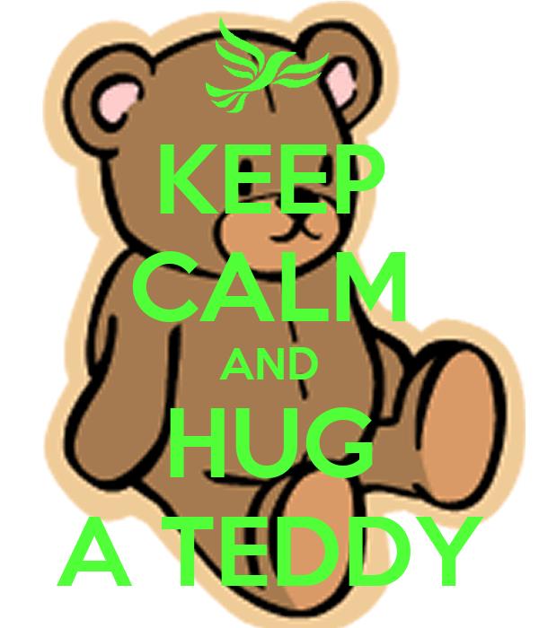 KEEP CALM AND HUG A TEDDY