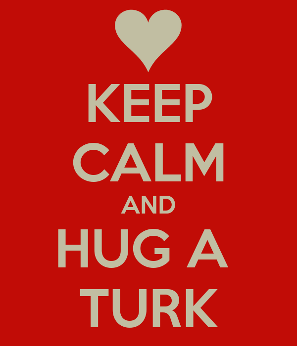 KEEP CALM AND HUG A  TURK
