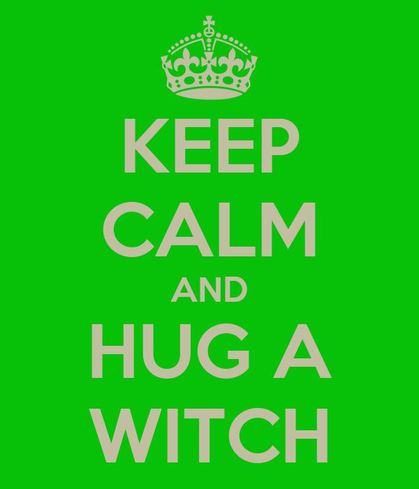 KEEP CALM AND HUG A WITCH