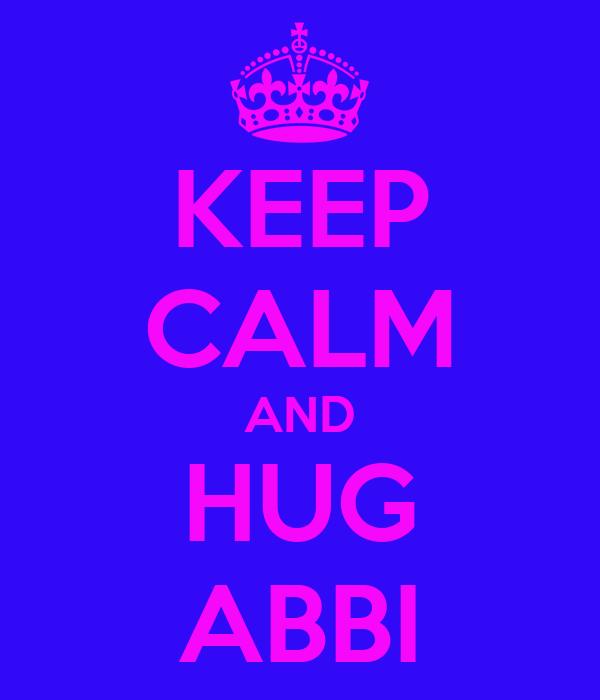 KEEP CALM AND HUG ABBI