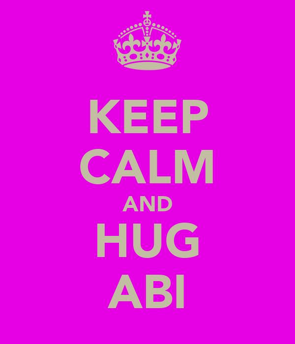 KEEP CALM AND HUG ABI