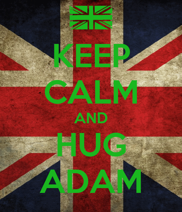 KEEP CALM AND HUG ADAM