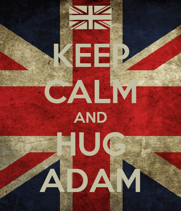 KEEP CALM AND HUG ADAM