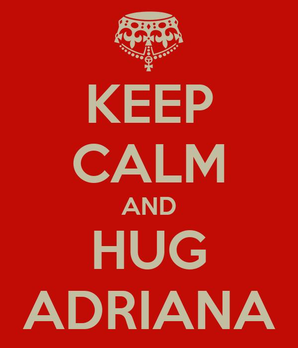 KEEP CALM AND HUG ADRIANA