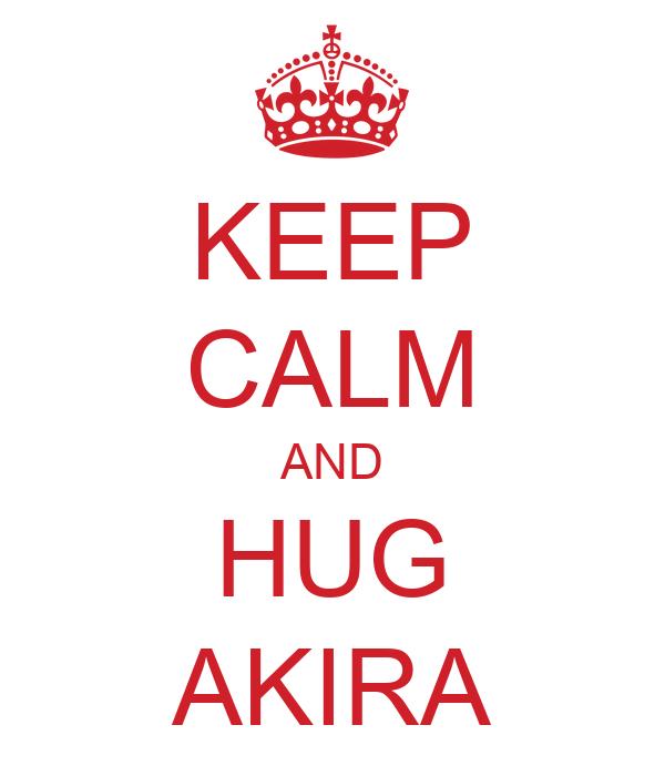 KEEP CALM AND HUG AKIRA