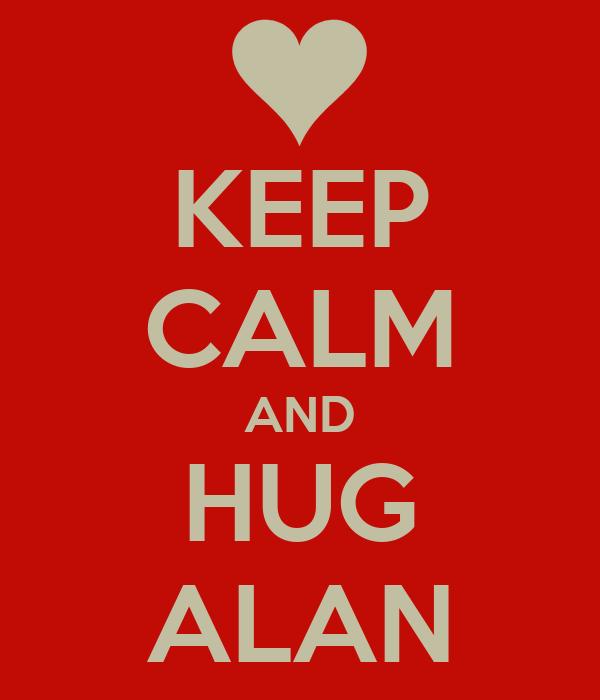 KEEP CALM AND HUG ALAN