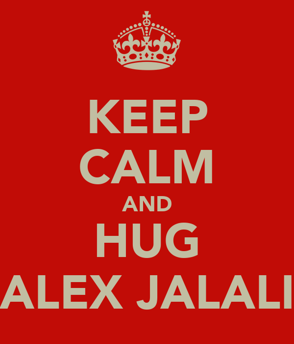 KEEP CALM AND HUG ALEX JALALI