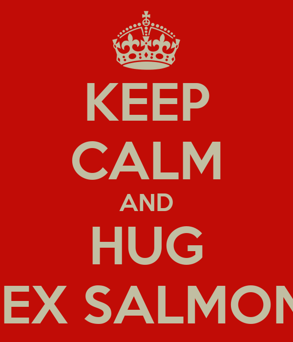 KEEP CALM AND HUG ALEX SALMOND