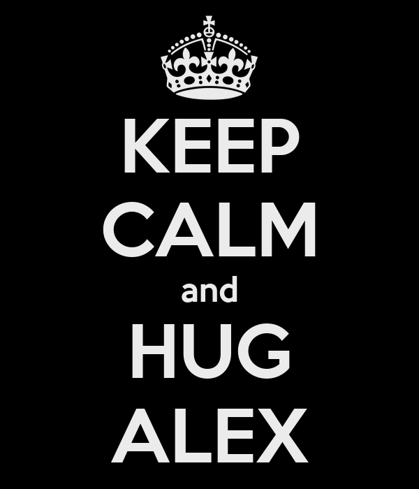 KEEP CALM and HUG ALEX