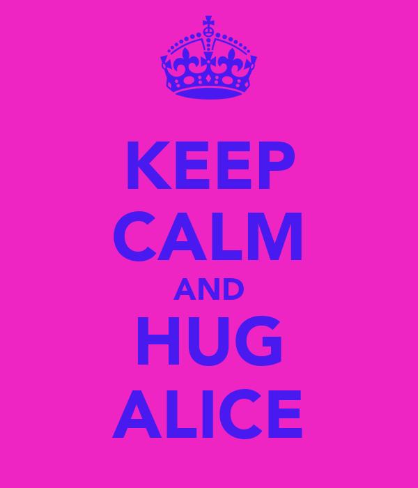 KEEP CALM AND HUG ALICE