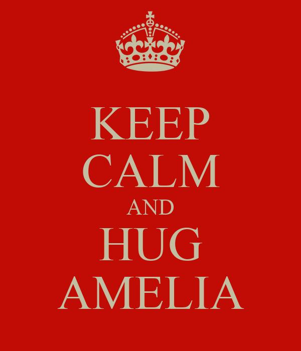 KEEP CALM AND HUG AMELIA
