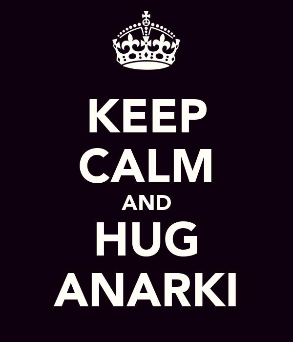 KEEP CALM AND HUG ANARKI