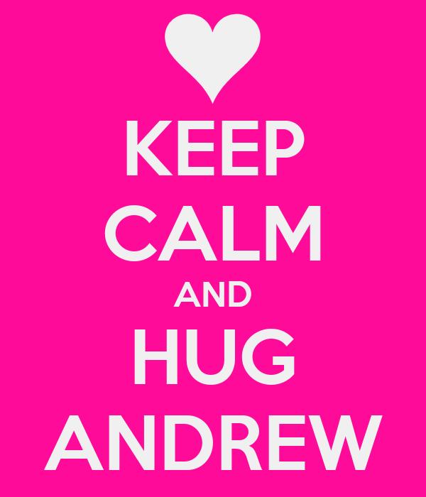 KEEP CALM AND HUG ANDREW