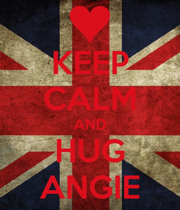 KEEP CALM AND HUG ANGIE