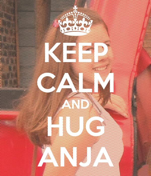 KEEP CALM AND HUG ANJA