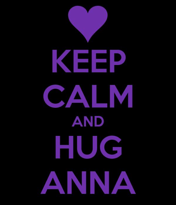 KEEP CALM AND HUG ANNA