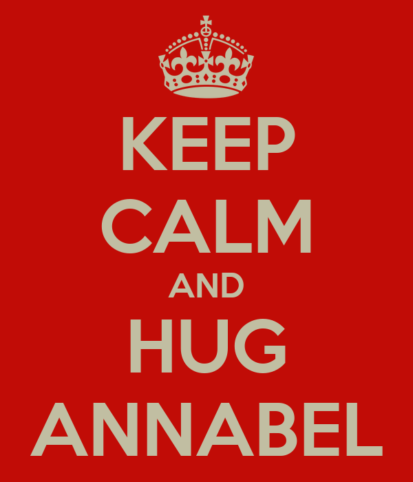 KEEP CALM AND HUG ANNABEL