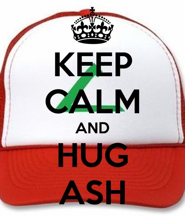 KEEP CALM AND HUG ASH