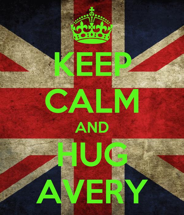 KEEP CALM AND HUG AVERY